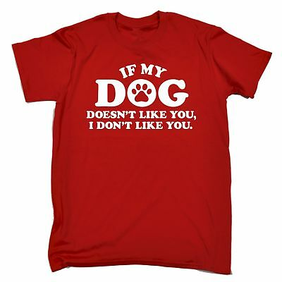 If My Dog Doesnt Like You I Dont Like You MENS T-SHIRT Tee funny birthday gift