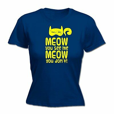 Meow You See Me Meow You Dont WOMENS T-SHIRT cat kitten funny mothers day gift