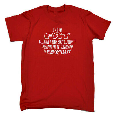 Funny Novelty T-Shirt Mens tee TShirt - Im Only Fat Because A Tiny Body Couldnt