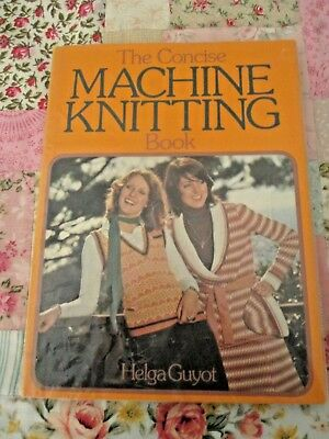 THE CONCISE MACHINE KNITTING BOOK By HELGA GUYOT VINTAGE 1974