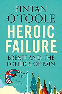 Heroic Failure: Brexit and the Politics of  by Fintan O'Toole New Paperback Book