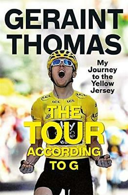 The Tour According to G: My Journey to the  by Geraint Thomas New Hardcover Book
