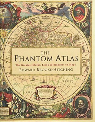 The Phantom Atlas: The Greatest Myths by Edward Brooke-Hitchi New Hardcover Book