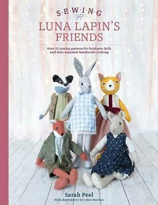 Sewing Luna Lapin's Friends: Over 20 sewing pat by Sarah Peel New Paperback Book