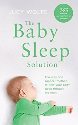 The Baby Sleep Solution: The stay-and-support m by Lucy Wolfe New Paperback Book