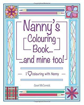 Nanny's Colouring Book...and mine too!: I  by Janet McCormick New Paperback Book