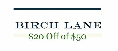 $20 off $50 Birch Lane—FAST DELIVERY!
