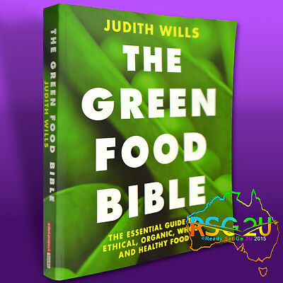 The Green Food Bible, Judith Wills- A Guide To Organic Whole & Healthy Food 2008