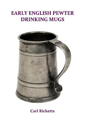 "EARLY ENGLISH PEWTER DRINKING MUGS by Carl Ricketts  - ""A PEWTER TOUR DE FORCE!"""