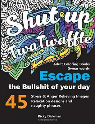 Adult Coloring Books Swear words: Shut up twatwaffle : Escape the Bullshit...