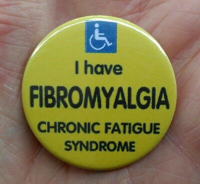 I have FIBROMYALGIA, CHRONIC FATIGUE SYNDROME. awareness 38mm pin badge