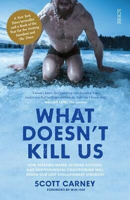 What Doesn't Kill Us: how freezing water, ext by Scott Carney New Paperback Book