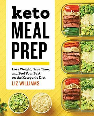 Keto Meal Prep: Lose Weight, Save Time, and F by Liz Williams New Paperback Book