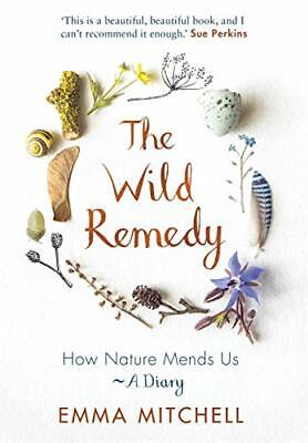 The Wild Remedy: How Nature Mends Us - A Dia by Emma Mitchell New Hardcover Book