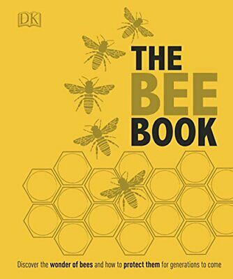 The Bee Book: Discover the Wonder of Bees and How to Pr by DK New Hardcover Book