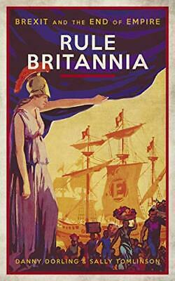 Rule Britannia: Brexit and the End of Empire by Danny Dorling New Paperback Book