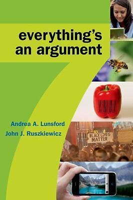 Everything's an Argument by Andrea A. Lunsford and John J. Ruszkiewicz (2015,...