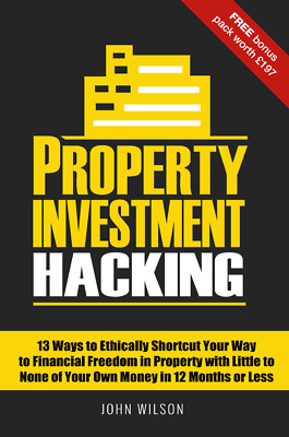 Property Investment Hacking-13 Ways to Ethically Shortcut Your Way to Financial