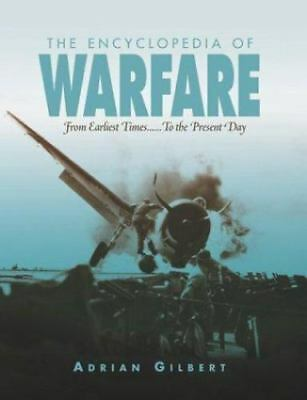 The Encyclopedia of Warfare : From Earliest Times......to the Present Day