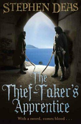 The Thief-Taker's Apprentice : With a Sword, Comes Blood... by Stephen Deas...