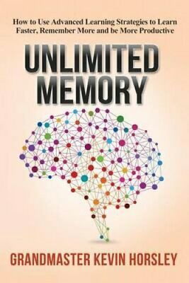 Unlimited Memory : How to Use Advanced Learning Strategies to Learn Faster,...