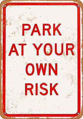Metal Sign - Park at Your Own Risk - Vintage Look Reproduction