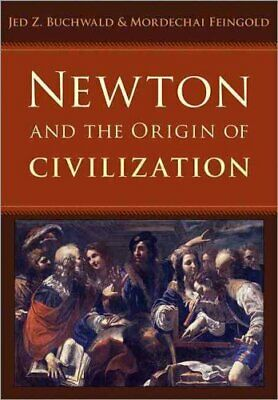 Newton and the Origin of Civilization by Mordechai Feingold and Jed Z....