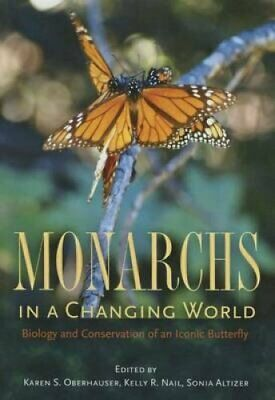 Monarchs in a Changing World : Biology and Conservation of an Iconic...