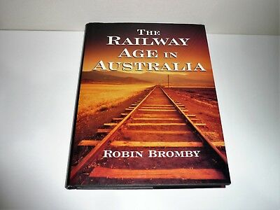 The Railway Age In Australia By Robin Bromby