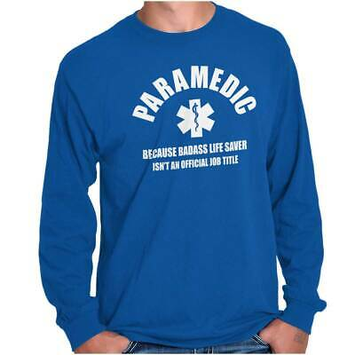 Paramedic Bad*ss Life Saver EMT EMS Emergency Medical Tech Long Sleeve Tee