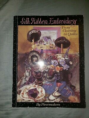 Silk Ribbon Embroidery - From Clothing To Quilts By Piecemakers