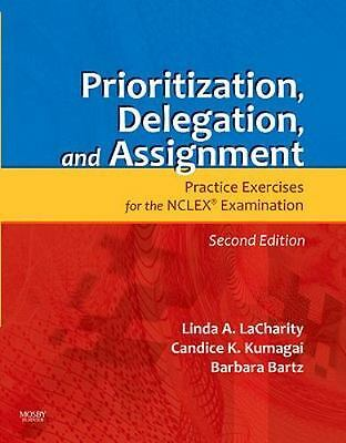 Prioritization, Delegation, and Assignment: Practice Exercises for the NCLEX Exa