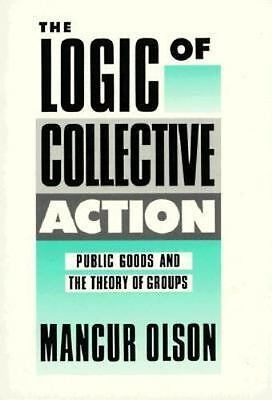 Harvard Economic Studies: The Logic of Collective Action : Public Goods and the