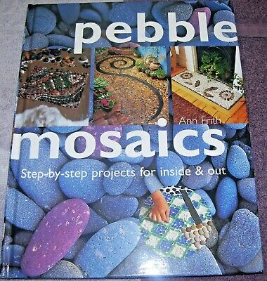 PEBBLE MOSAICS: STEP BY STEP PROJECTS for Inside and Outside by Ann Frith 2002