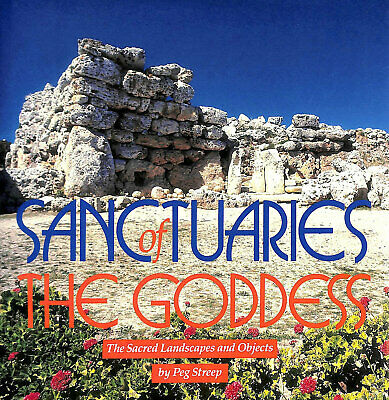 Sanctuaries of the Goddess: The Sacred Landscapes and Objects by Streep, Peg