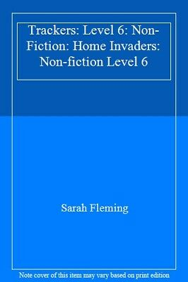 Trackers: Level 6: Non-Fiction: Home Invaders: Non-fiction Level 6 By Sarah Fle