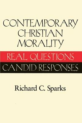Contemporary Christian Morality: Real Questions, Candid Responses By Richard C.