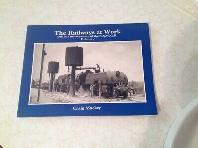 THE RAILWAYS AT WORK, OFFICIAL PHOTOGRAPHY OF THE NSWRGR VOL. 1. By CRAIG MACKEY