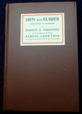 MEN and RUBBER: THE STORY OF BUSINESS Harvey S. Firestone Samuel Crowther HCFEFP
