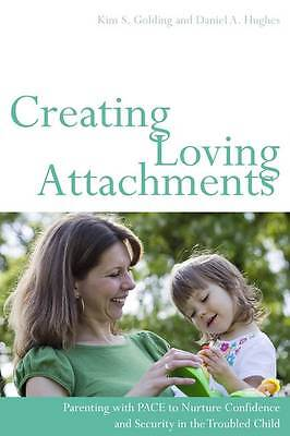 Creating Loving Attachments: Parenting with PACE - Kim S Golding & Daniel Hughes