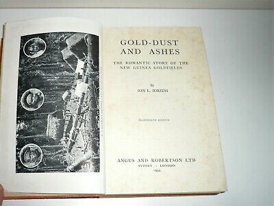 Gold - Dust And Ashes  Story Of  New Guinea By Ion L. Idriess Dated 1945