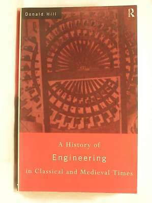 A History of Engineering in Classical and Medieval Times, Hill, Donald, Excellen