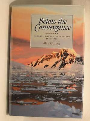 Below the Convergence: Voyages Towards Antarctica, 1699-1839, Gurney, Alan, Exce