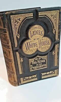 Antique copy of Ladies of the White House published in 1881 leather bound