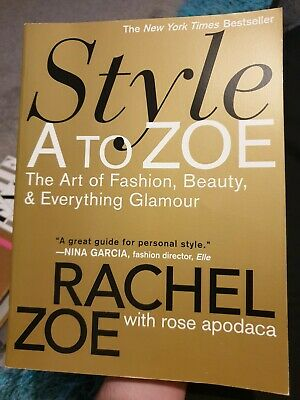 Style A To Zoe: The Art of Fashion, Beauty, and Everything Glamour by Rose Apod…
