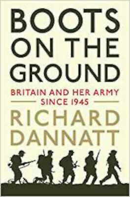 Boots on the Ground: Britain and her Army since 1945, New, Dannatt, General Lord
