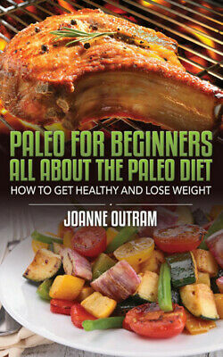 Paleo for Beginner All about the Paleo Diet How to Get Healthy Lose Weight (PDF)