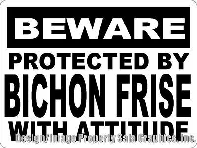 Beware Protected by Bichon Frise w/Attitude Sign. Size Options.Dog Decor Gift