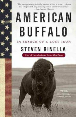 American Buffalo In Search of a Lost Icon by Steven Rinella 9780385521697
