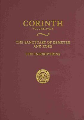 Corinth: The Sanctuary of Demeter and Kore : The Inscriptions XVIII.6 by...